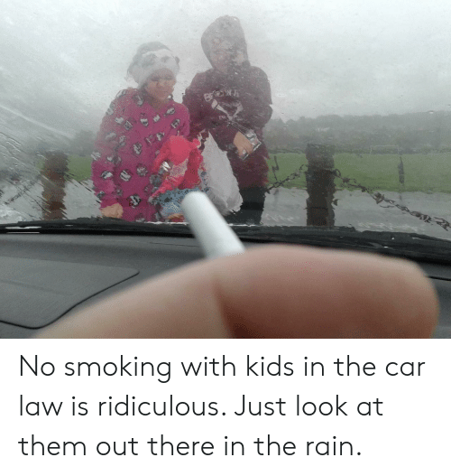 Smoking, Kids, and Rain: No smoking with kids in the car law is ridiculous. Just look at them out there in the rain.