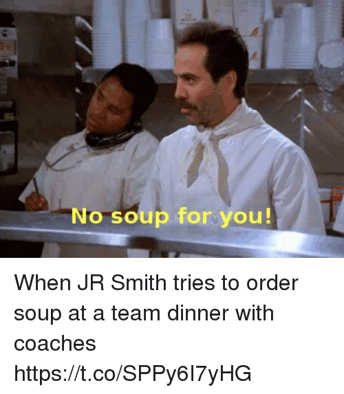 J.R. Smith, Sports, and A Team: No soup for you! When JR Smith tries to order soup at a team dinner with coaches https://t.co/SPPy6I7yHG