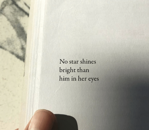 Star, Her, and Him: No star shines  bright than  him in her eyes