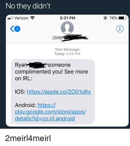 Android, Apple, and Google: No they didn't  Verizon  5:31 PM  74%.  KO  (209)  Text Message  Today 5:04 PM  Ryasomeone  complimented you! See more  on IRL:  IOS: https://apple.co/2001oRx  Android: https://  play.google.com/store/apps/  details?id-co.irl.android