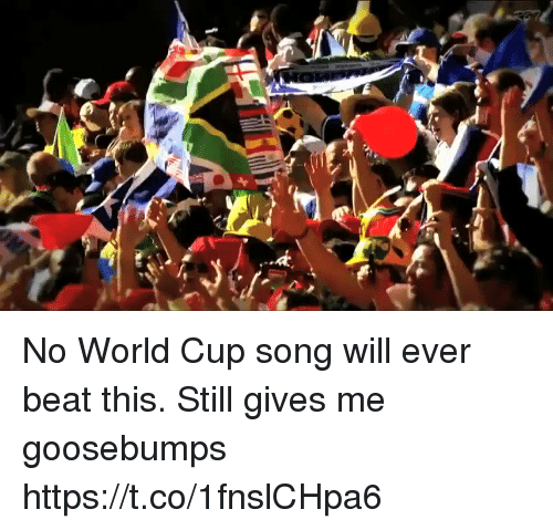 Soccer, World Cup, and World: No World Cup song will ever beat this. Still gives me goosebumps  https://t.co/1fnslCHpa6