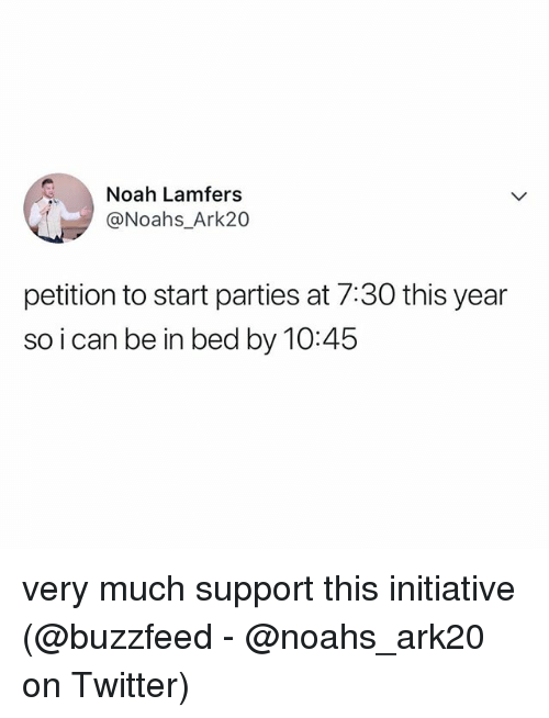 Memes, Twitter, and Noah: Noah Lamfers  @Noahs_Ark20  petition to start parties at 7:30 this year  so i can be in bed by 10:45 very much support this initiative (@buzzfeed - @noahs_ark20 on Twitter)
