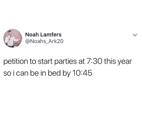 Noah, Petition, and This: Noah Lamfers  @Noahs_Ark20  petition to start parties at 7:30 this year  so ican be in bed by 10:45