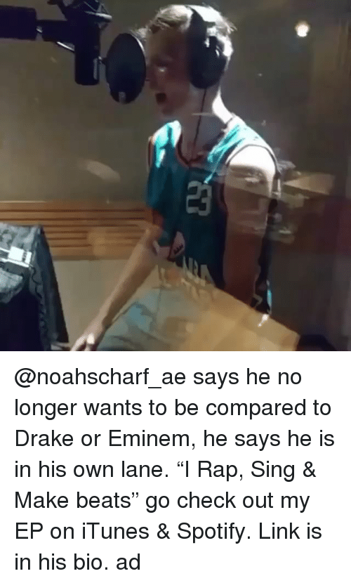 """Drake, Eminem, and Memes: @noahscharf_ae says he no longer wants to be compared to Drake or Eminem, he says he is in his own lane. """"I Rap, Sing & Make beats"""" go check out my EP on iTunes & Spotify. Link is in his bio. ad"""