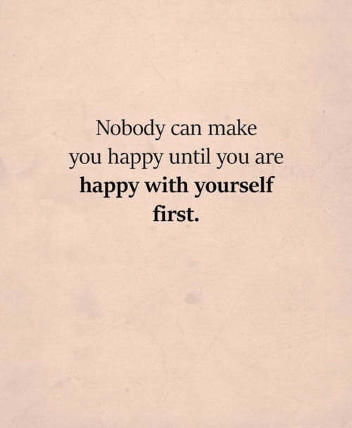 Happy, Can, and First: Nobody can make  you happy until you are  happy with yourself  first.
