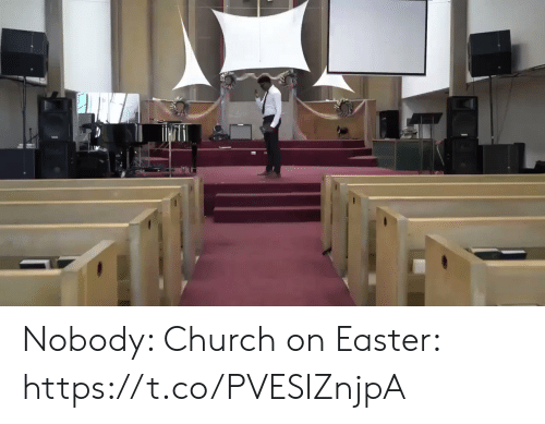 Sizzle: Nobody:   Church on Easter: https://t.co/PVESIZnjpA
