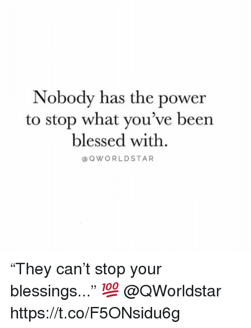"Blessed, Power, and Blessings: Nobody has the power  to stop what you've been  blessed with.  @OWORLDSTAR ""They can't stop your blessings..."" 💯 @QWorldstar https://t.co/F5ONsidu6g"