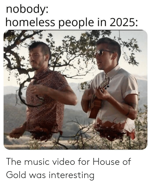 Nobody Homeless People in 2025 the Music Video for House of