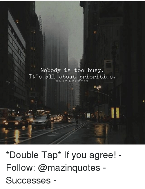 Memes, 🤖, and All: Nobody is too busy.  It's all about priorities  @MAZINQUOTES  1I  0 *Double Tap* If you agree! - Follow: @mazinquotes - Successes -