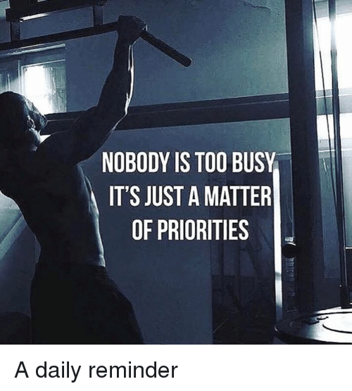 A Matter, Daily, and Reminder: NOBODY IS TOO BUSY  IT'S JUST A MATTER  OF PRIORITIES A daily reminder