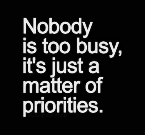 A Matter, Just, and Matter: Nobody  is too busy,  it's just a  matter of  priorities.