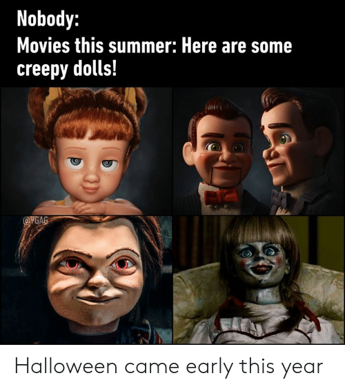 Creepy, Dank, and Halloween: Nobody:  Movies this summer: Here are some  creepy dolls!  @GAG Halloween came early this year