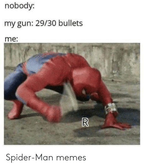 Memes, Spider, and SpiderMan: nobody:  my gun: 29/30 bullets  me:  R Spider-Man memes