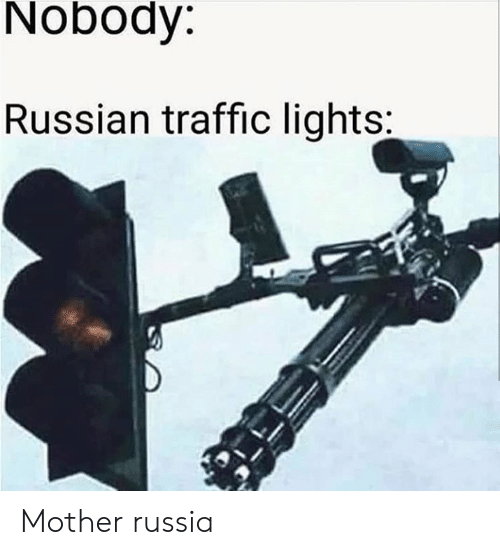 Reddit, Traffic, and Russia: Nobody:  Russian traffic lights: Mother russia