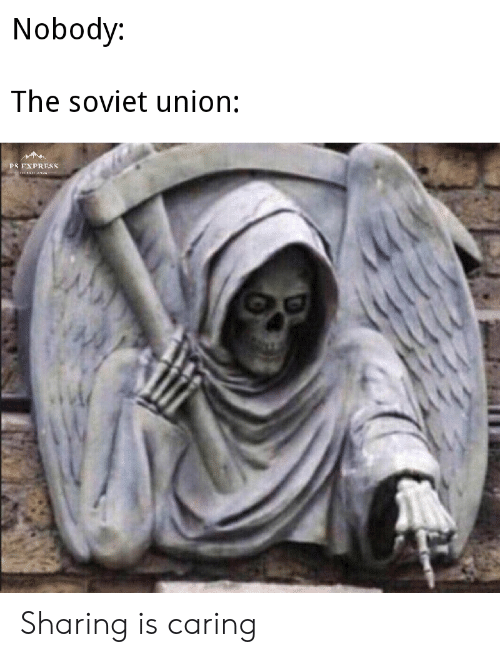Soviet, Soviet Union, and Union: Nobody:  The soviet union  PS FXPRESS Sharing is caring
