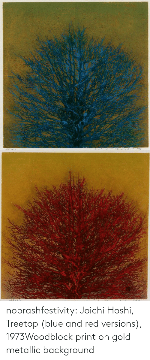Print: nobrashfestivity:      Joichi  Hoshi, Treetop (blue and red versions), 1973Woodblock print on gold metallic background