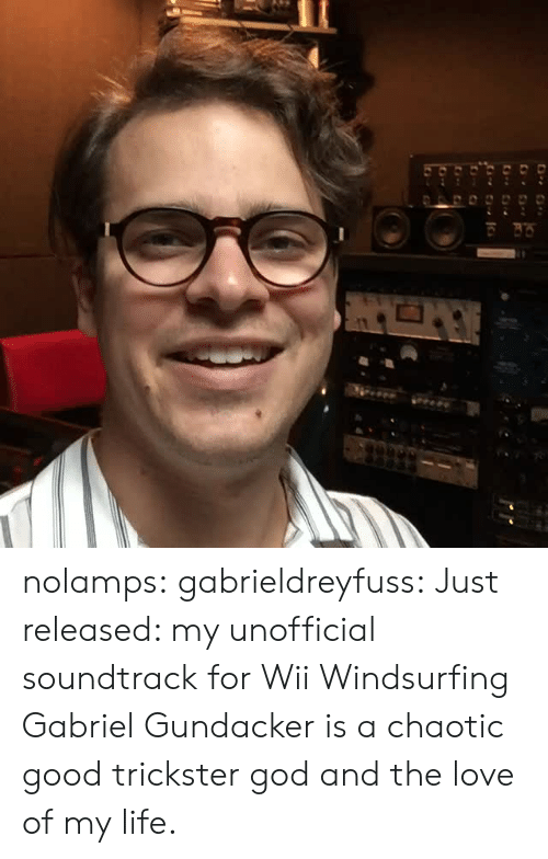 trickster: nolamps:  gabrieldreyfuss:  Just released: my unofficial soundtrack for Wii Windsurfing  Gabriel Gundacker is a chaotic good trickster god and the love of my life.