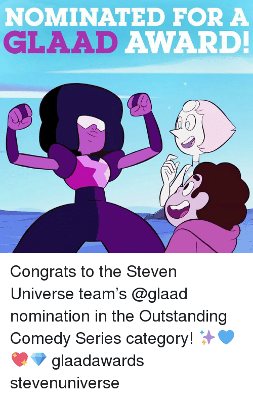 Memes, Steven Universe, and 🤖: NOMINATED FOR A  AWARD!  GLAAD Congrats to the Steven Universe team's @glaad nomination in the Outstanding Comedy Series category! ✨💙💖💎 glaadawards stevenuniverse