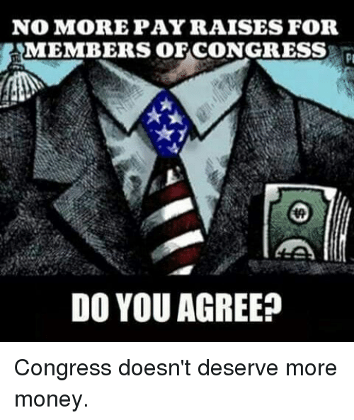 Memes, Money, and 🤖: NOMOREPAYRAISES FOR  MEMBERS OFCONGRESS  DO YOU AGREE? Congress doesn't deserve more money.