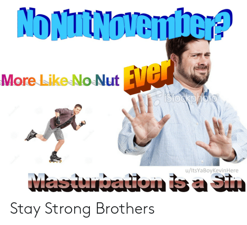 stay strong: NONURNOVember?  Ever  istockphoto  More Like No Nut  MasiunbaitonbaSin  /ltsYaBoyKevinHere Stay Strong Brothers