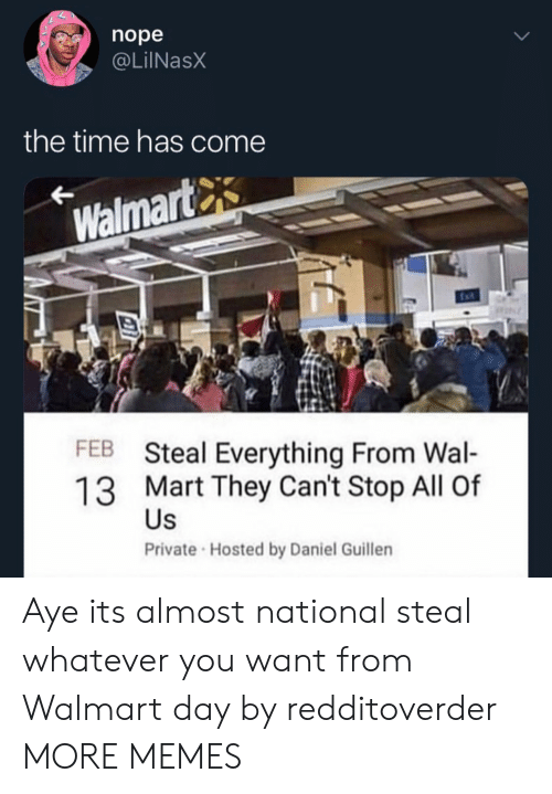 Dank, Memes, and Target: nope  @LilNasX  the time has come  Walmart  FEB Steal Everything From Wal-  13 Mart They Can't Stop All Of  Private Hosted by Daniel Guillen  Us Aye its almost national steal whatever you want from Walmart day by redditoverder MORE MEMES