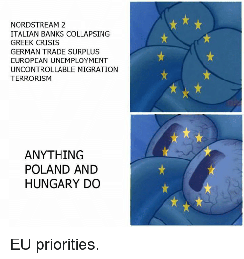 Germanic: NORDSTREAM 2  ITALIAN BANKS COLLAPSING  GREEK CRISIS  GERMAN TRADE SURPLUS  EUROPEAN UNEMPLOYMENT  UNCONTROLLABLE MIGRATION  TERRORISM  ANYTHING  POLAND AND  HUNGARY DO EU priorities.