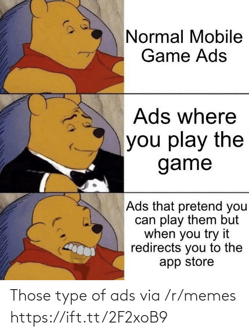 ads: Normal Mobile  Game Ads  Ads where  you play the  game  Ads that pretend you  can play them but  when you try it  redirects you to the  app store Those type of ads via /r/memes https://ift.tt/2F2xoB9