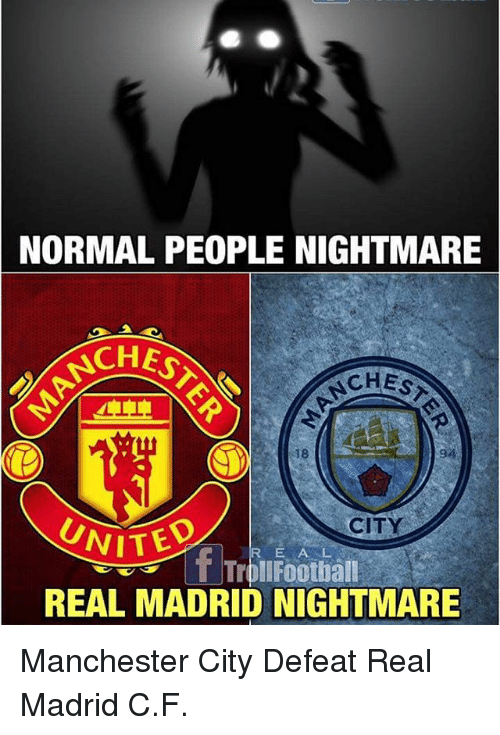 Defeation: NORMAL PEOPLE NIGHTMARE  CHES  CHES  LT  18  94  WITED  REAL MADRID NIGHTMARE  CITY  f TroiFootiall  R E AL Manchester City Defeat Real Madrid C.F.