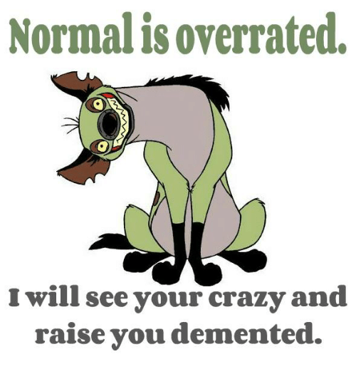 Crazy, Dank, and 🤖: Normalisoverrated.  will see your crazy and  raise you demented.