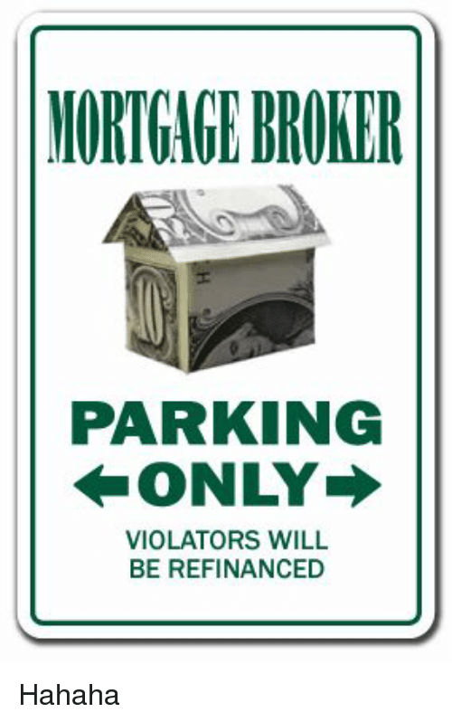 Will, Broker, and Parking: NORTGAGE BROKER  PARKING  ONLY  VIOLATORS WILL  BE REFINANCED Hahaha
