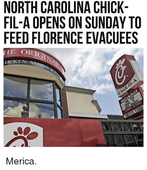 Chick-Fil-A, Memes, and North Carolina: NORTH CAROLINA CHICK-  FIL-A OPENS ON SUNDAY TO  FEED FLORENCE EVACUEES  5  2  ORIGIN  ICKEN S  fil-A  SUNDAY Merica.