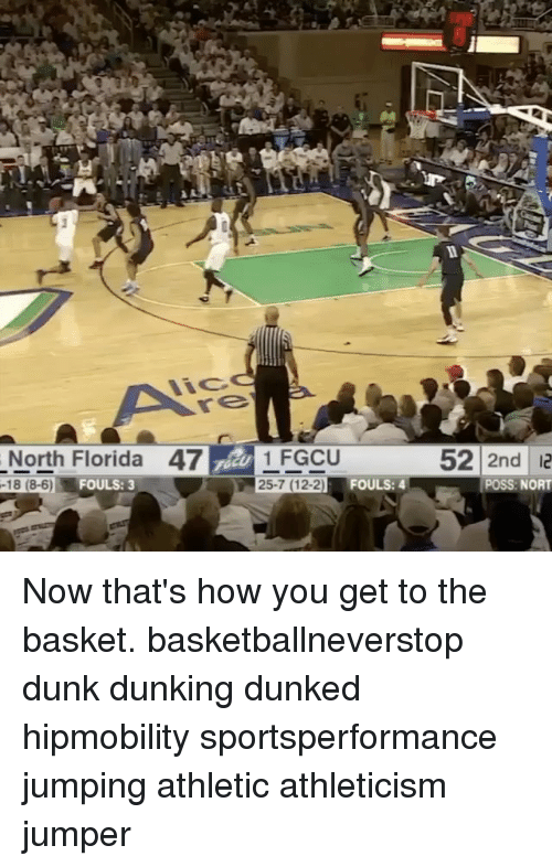 Dunk, Memes, and 🤖: North Florida 47 1 FGCU  25.7 FOULS: 4  -18 (8-6) FOULS: 3  52 2nd 12  POSS: NORT Now that's how you get to the basket. basketballneverstop dunk dunking dunked hipmobility sportsperformance jumping athletic athleticism jumper