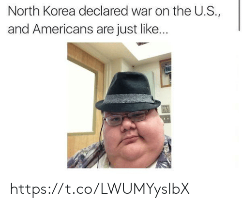 S And: North Korea declared war on the U.S.,  and Americans are just like... https://t.co/LWUMYyslbX