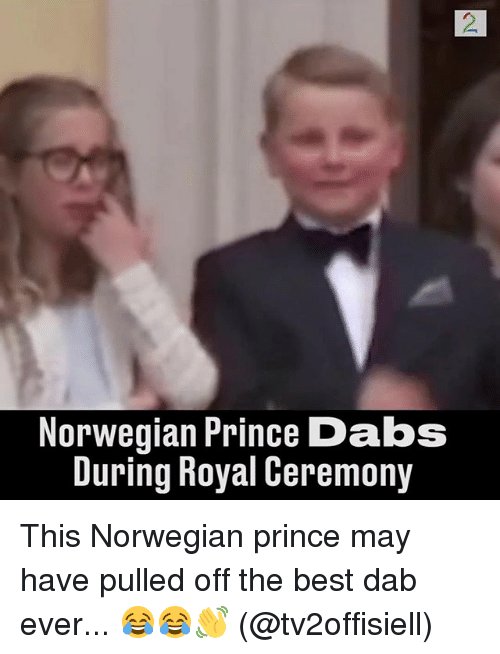 The Dab, Memes, and Prince: Norwegian Prince Dabs  During Royal Ceremony This Norwegian prince may have pulled off the best dab ever... 😂😂👋 (@tv2offisiell)