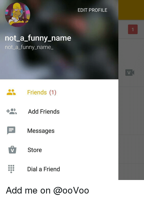 Funny Namees: not a funny name  not a funny name  Friends (1)  Add Friends  E Messages  Store  Dial a Friend  EDIT PROFILE Add me on @ooVoo