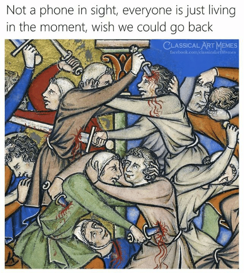 Facebook, Memes, and Phone: Not a phone in sight, everyone is just living  in the moment, wish we could go back  CLASSICAL ART MEMES  facebook.com/classicalartmemes