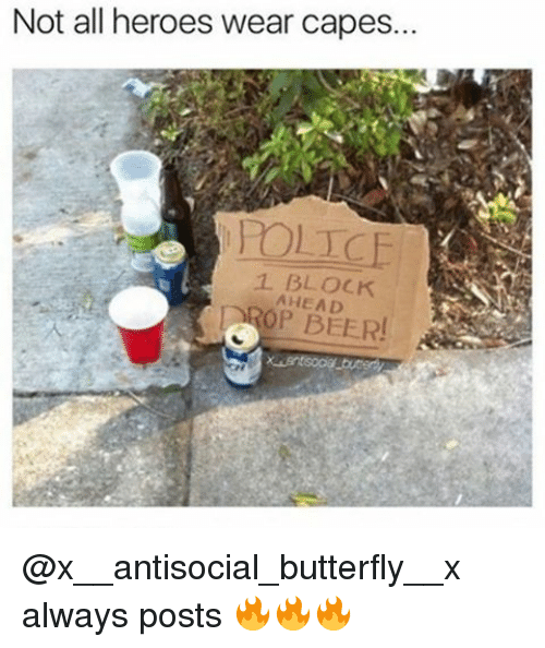 Memes, Butterfly, and Antisocial: Not all heroes wear capes...  1 BLOCK @x__antisocial_butterfly__x always posts 🔥🔥🔥
