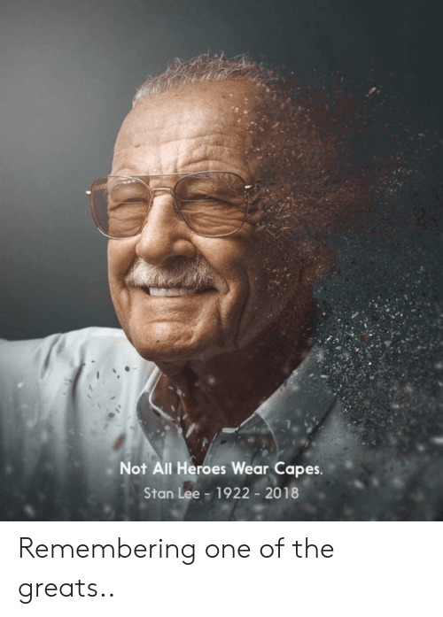 capes: Not All Heroes Wear Capes.  Stan Lee  1922 2018 Remembering one of the greats..