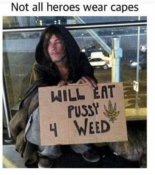 Weed, Heroes, and Will: Not all heroes wear capes  WILL EAT  4 WEED