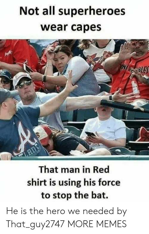 Dank, Memes, and Target: Not all superheroes  wear capes  NRSBLES  That man in Red  shirt is using his force  to stop the bat. He is the hero we needed by That_guy2747 MORE MEMES