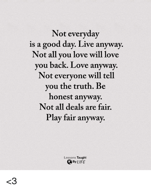Not Evervdav Is A Good Day Live Anyway Not All You Love Will Love