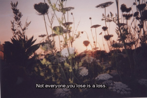 You Lose: Not everyone you lose is a loss