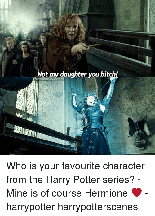 Harry Potter (Series): Not my daughter vou bitchl Who is your favourite character from the Harry Potter series? - Mine is of course Hermione ❤ - harrypotter harrypotterscenes