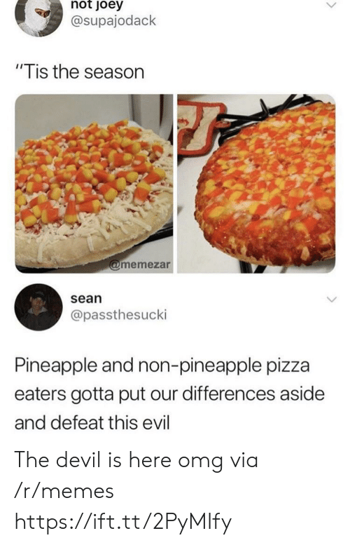 """Tis the Season: not  oey  @supajodack  """"Tis the season  memezar  sean  @passthesucki  Pineapple and non-pineapple pizza  eaters gotta put our differences aside  and defeat this evil The devil is here omg via /r/memes https://ift.tt/2PyMIfy"""