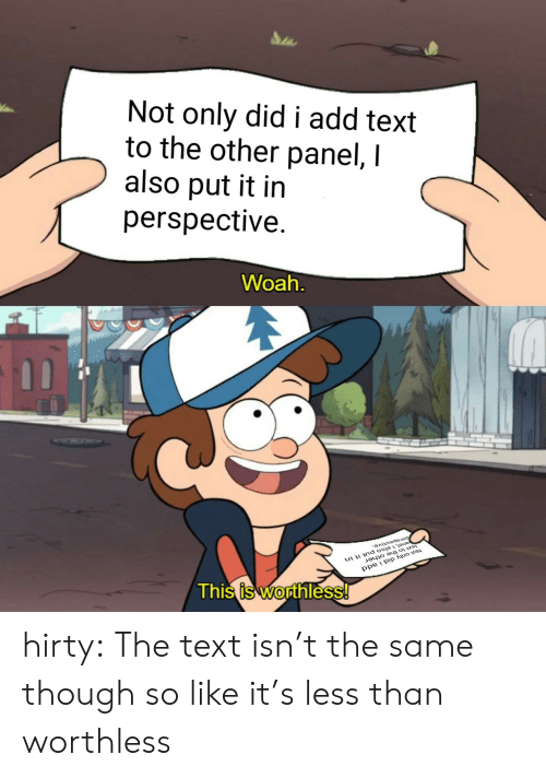 Tumblr, Blog, and Text: Not only did i add text  to the other panel, I  also put it in  perspective.  Woah  ,of  Thi  s is Wodthless hirty:  The text isn't the same though so like it's less than worthless