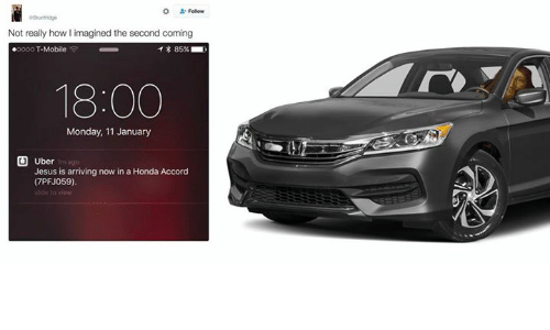 Honda, Honda Accord, and Classical Art: Not really how limagined the second coming  .oooo T-Mobile  T 85%  18:00  Monday, 11 January  U Uber  Jesus is arriving now in a Honda Accord