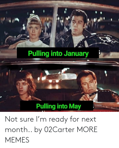 month: Not sure I'm ready for next month.. by 02Carter MORE MEMES