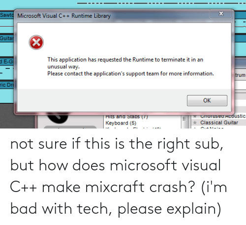 But How: not sure if this is the right sub, but how does microsoft visual C++ make mixcraft crash? (i'm bad with tech, please explain)