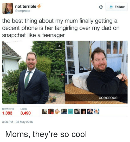 Dad, Moms, and Phone: not terrible  + Follow  @empratts  the best thing about my mum finally getting a  decent phone is her fangirling over my dad on  snapchat like a teenager  4  GORGEOUS!!  RETWEETS LIKES  1,383 3490  3:06 PM-25 May 2016 Moms, they're so cool