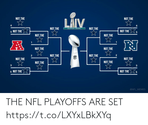 super: NOT THE  THE  LÄIV  4  NOT, THE  NOT THE  SUPER BOWL  NOT THE  5 NOT THE  NOT, THE  NOT, THE  NOT, THE  NOT, THE  NOT, THE  NOT, THE  NOT, THE  NOT, THE  NOT, THE  NOT, THE  3  3  6 NOT THE W  NOT THE  @NFL_MEMES THE NFL PLAYOFFS ARE SET https://t.co/LXYxLBkXYq
